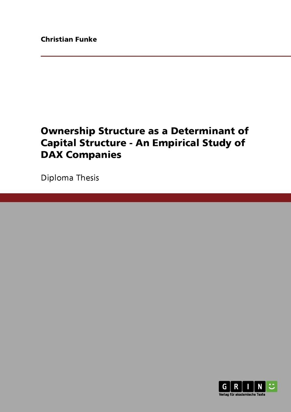 Christian Funke Ownership Structure as a Determinant of Capital Structure - An Empirical Study of DAX Companies gerald s martin capital structure and corporate financing decisions theory evidence and practice