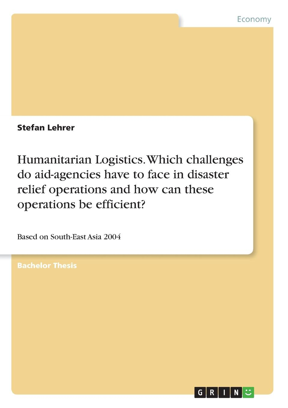Stefan Lehrer Humanitarian Logistics. Which challenges do aid-agencies have to face in disaster relief operations and how can these operations be efficient. alice yalaoui optimization of logistics