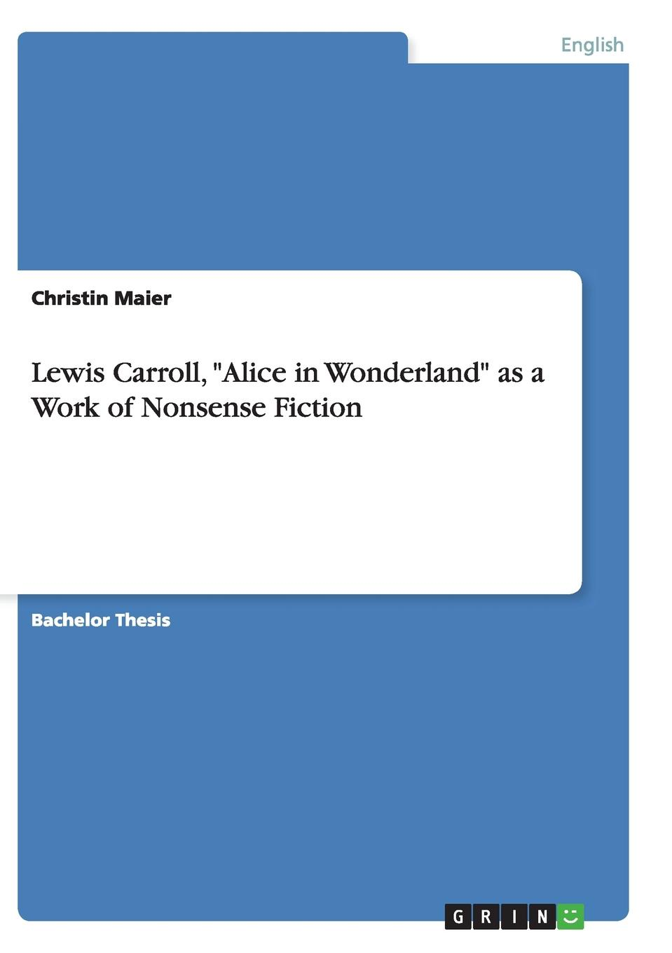 Christin Maier Lewis Carroll, Alice in Wonderland as a Work of Nonsense Fiction alice a007f a