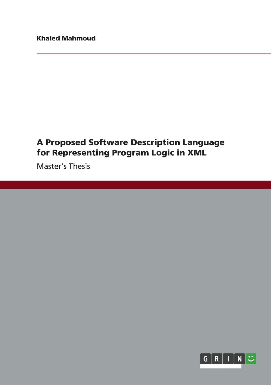 Khaled Mahmoud A Proposed Software Description Language for Representing Program Logic in XML ajay vohra deepak vohra pro xml development with java technology