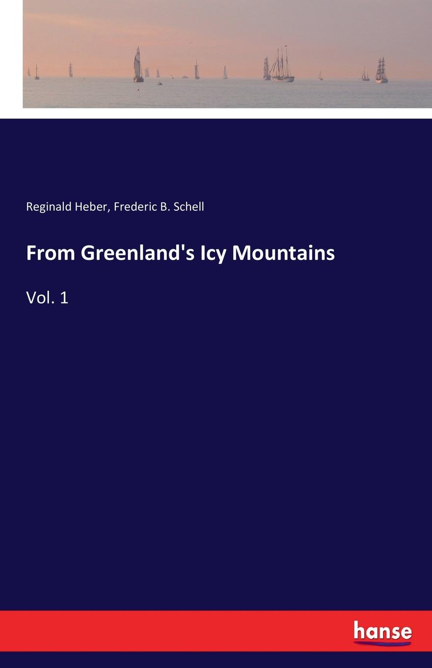 Reginald Heber, Frederic B. Schell From Greenland.s Icy Mountains