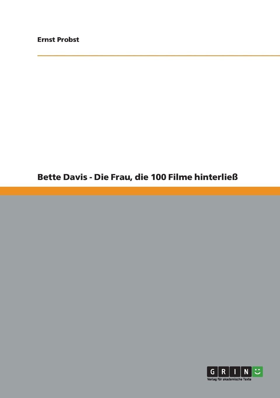 Ernst Probst Bette Davis - Die Frau, die 100 Filme hinterliess