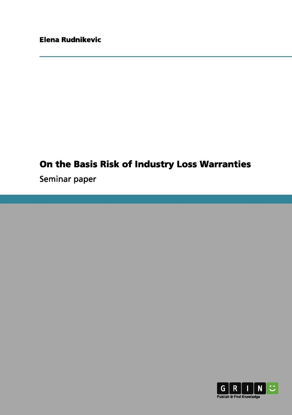 Elena Rudnikevic On the Basis Risk of Industry Loss Warranties leonard sammut reinsurance in risk and capital management