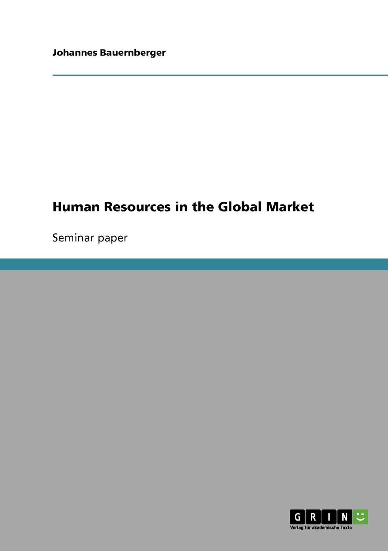 купить Johannes Bauernberger Human Resources in the Global Market по цене 1627 рублей