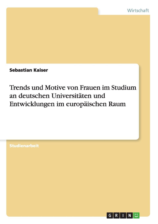 Sebastian Kaiser Trends und Motive von Frauen im Studium an deutschen Universitaten und Entwicklungen im europaischen Raum mark swallow zero per cent