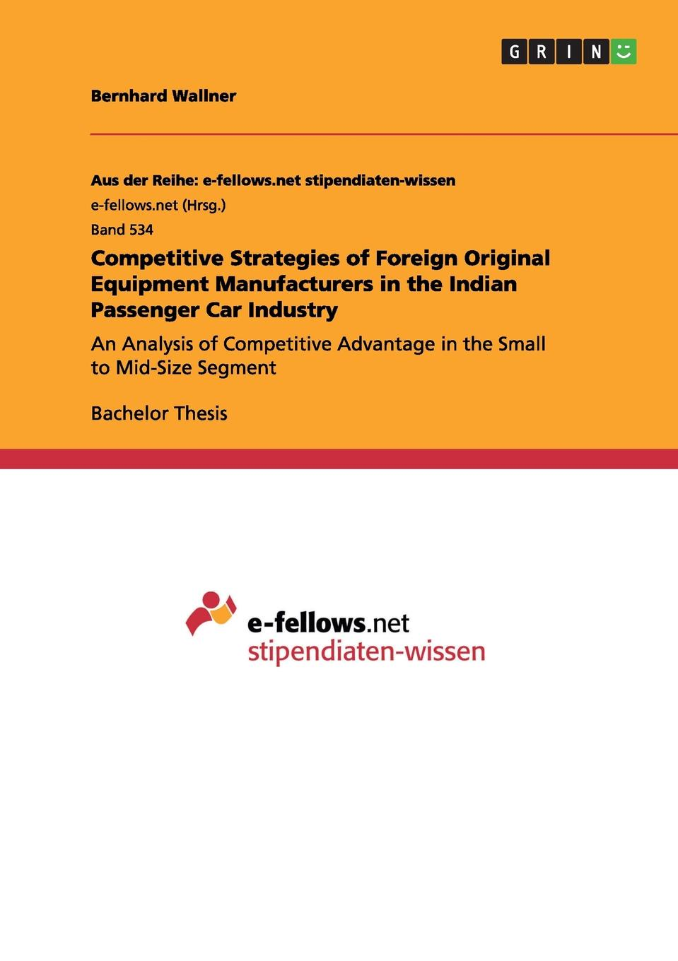 Bernhard Wallner Competitive Strategies of Foreign Original Equipment Manufacturers in the Indian Passenger Car Industry avlonas nikos practical sustainability strategies how to gain a competitive advantage