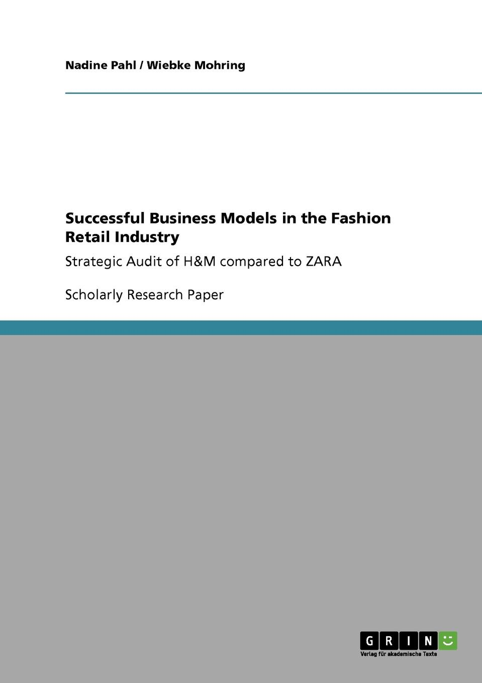 Nadine Pahl, Wiebke Mohring Successful Business Models in the Fashion Retail Industry. Strategic Audit of H.M compared to ZARA weide analong business fashion