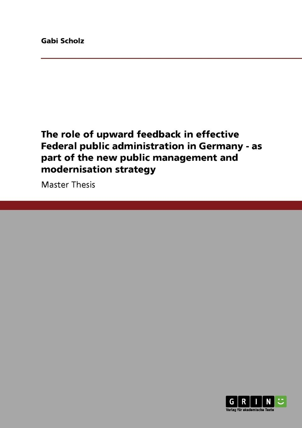 Gabi Scholz The role of upward feedback in effective Federal public administration in Germany - as part of the new public management and modernisation strategy e hart wayne feedback in performance reviews