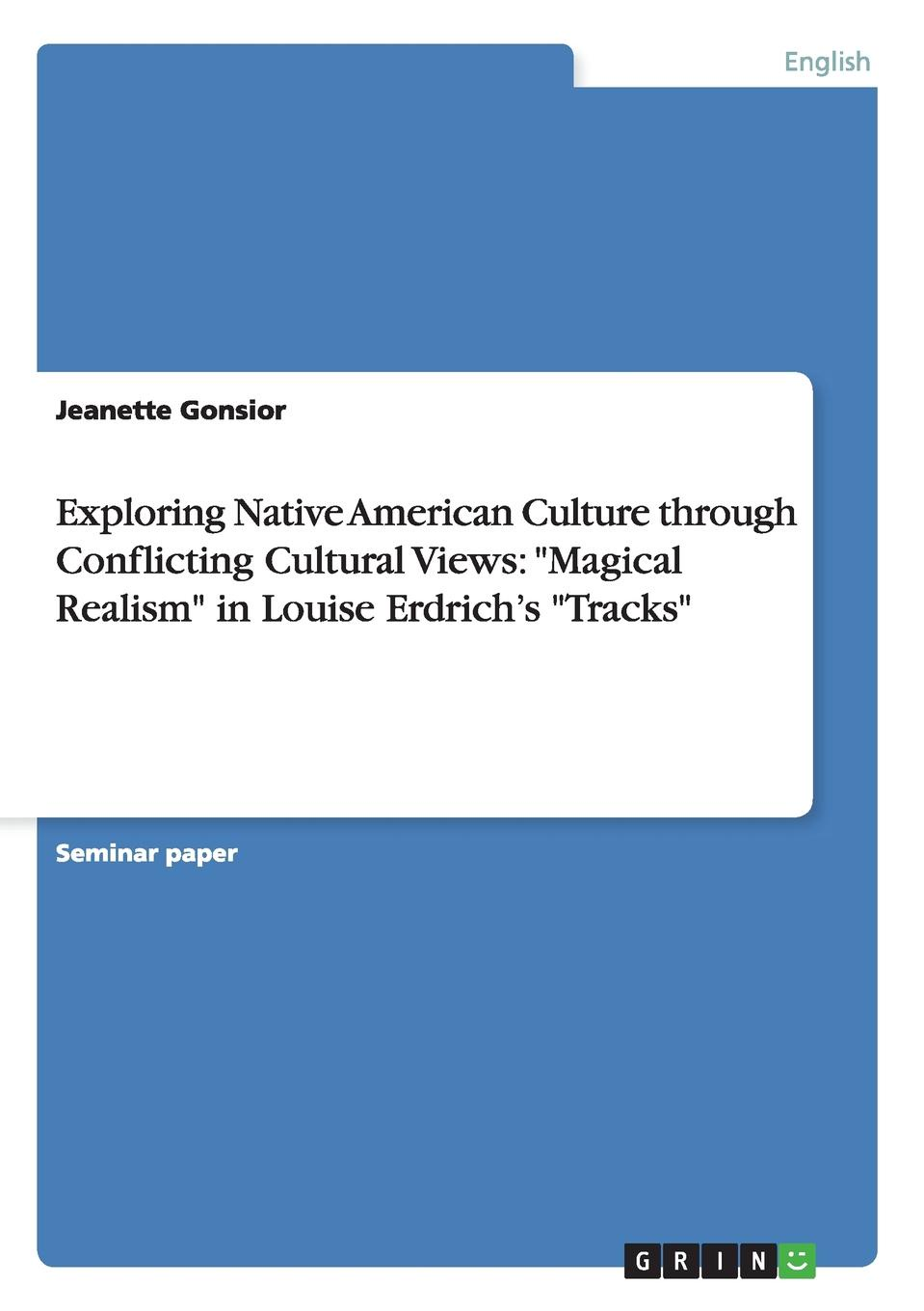 Jeanette Gonsior Exploring Native American Culture through Conflicting Cultural Views. Magical Realism in Louise Erdrich.s Tracks баффи санти мари buffy sainte marie native north american child an odyssey
