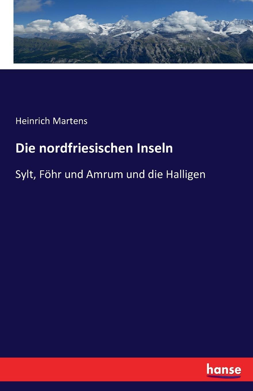 Heinrich Martens Die nordfriesischen Inseln paul knuth flora der nordfriesischen inseln