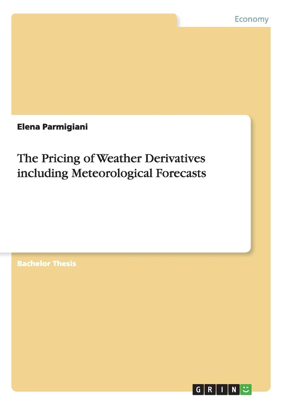 Elena Parmigiani The Pricing of Weather Derivatives including Meteorological Forecasts yan kagan y earthquakes models statistics testable forecasts