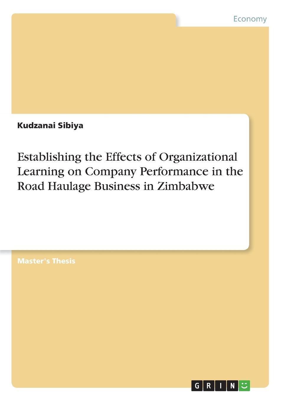 Kudzanai Sibiya Establishing the Effects of Organizational Learning on Company Performance in the Road Haulage Business in Zimbabwe employeeship and organizational excellence