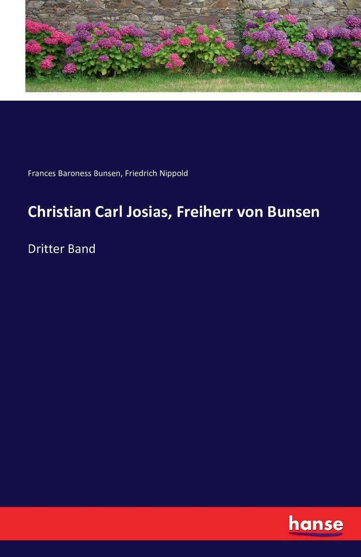 Friedrich Nippold, Frances Baroness Bunsen Christian Carl Josias, Freiherr von Bunsen christian carl j bunsen die zeichen der zeit