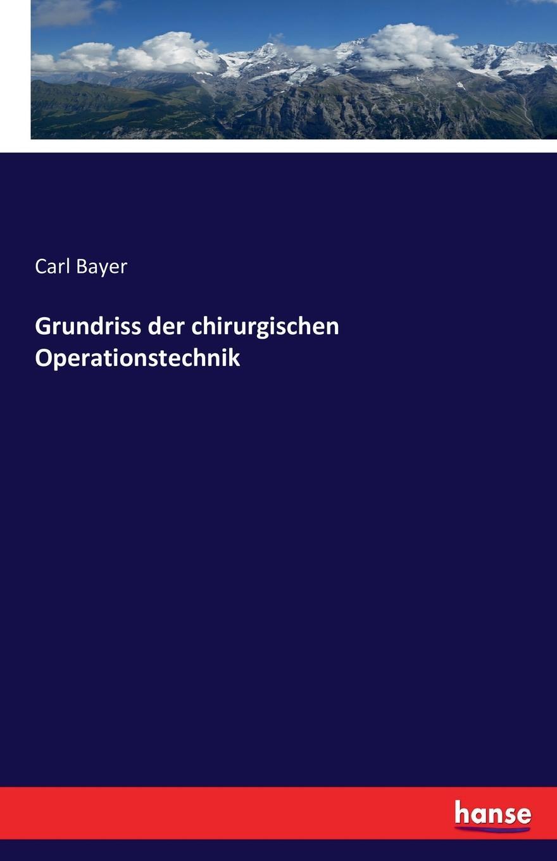 Carl Bayer Grundriss der chirurgischen Operationstechnik carl schönborn der neue operations und horsaal der chirurgischen universitats klinik in wurzburg