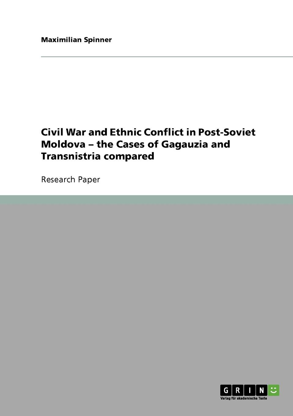 Maximilian Spinner Civil War and Ethnic Conflict in Post-Soviet Moldova - the Cases of Gagauzia and Transnistria compared efrem smith the post black and post white church becoming the beloved community in a multi ethnic world