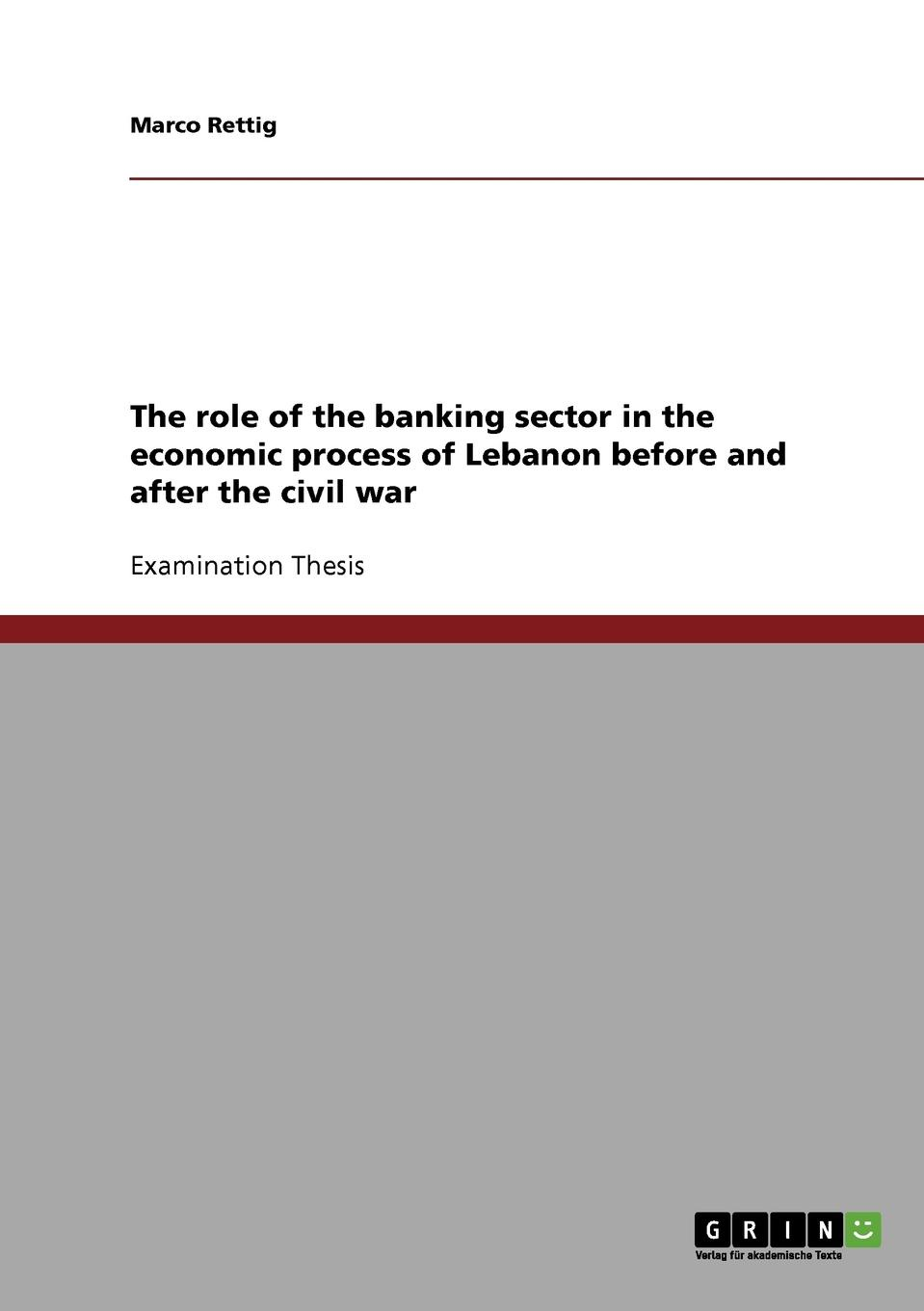 Marco Rettig The role of the banking sector in the economic process of Lebanon before and after the civil war sector specific regulation in the telecommunication market