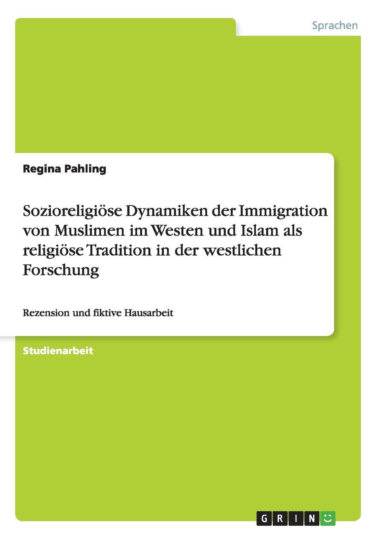 Regina Pahling Sozioreligiose Dynamiken der Immigration von Muslimen im Westen und Islam als religiose Tradition in der westlichen Forschung priska lautner kommunikationsprobleme in japanisch westlichen partnerschaften
