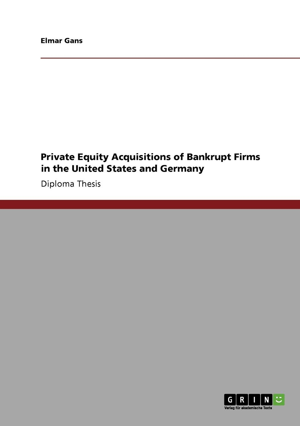 Elmar Gans Private Equity Acquisitions of Bankrupt Firms in the United States and Germany