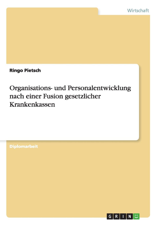 Organisations- und Personalentwicklung nach einer Fusion gesetzlicher Krankenkassen Diplomarbeit aus dem Jahr 2012 im Fachbereich BWL Personal...