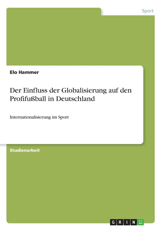 цена на Elo Hammer Der Einfluss der Globalisierung auf den Profifussball in Deutschland