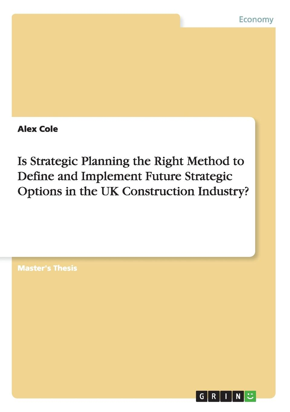 лучшая цена Alex Cole Is Strategic Planning the Right Method to Define and Implement Future Strategic Options in the UK Construction Industry.