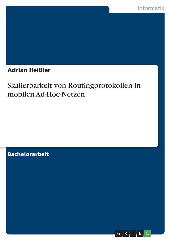 цены на Adrian Heißler Skalierbarkeit von Routingprotokollen in mobilen Ad-Hoc-Netzen  в интернет-магазинах