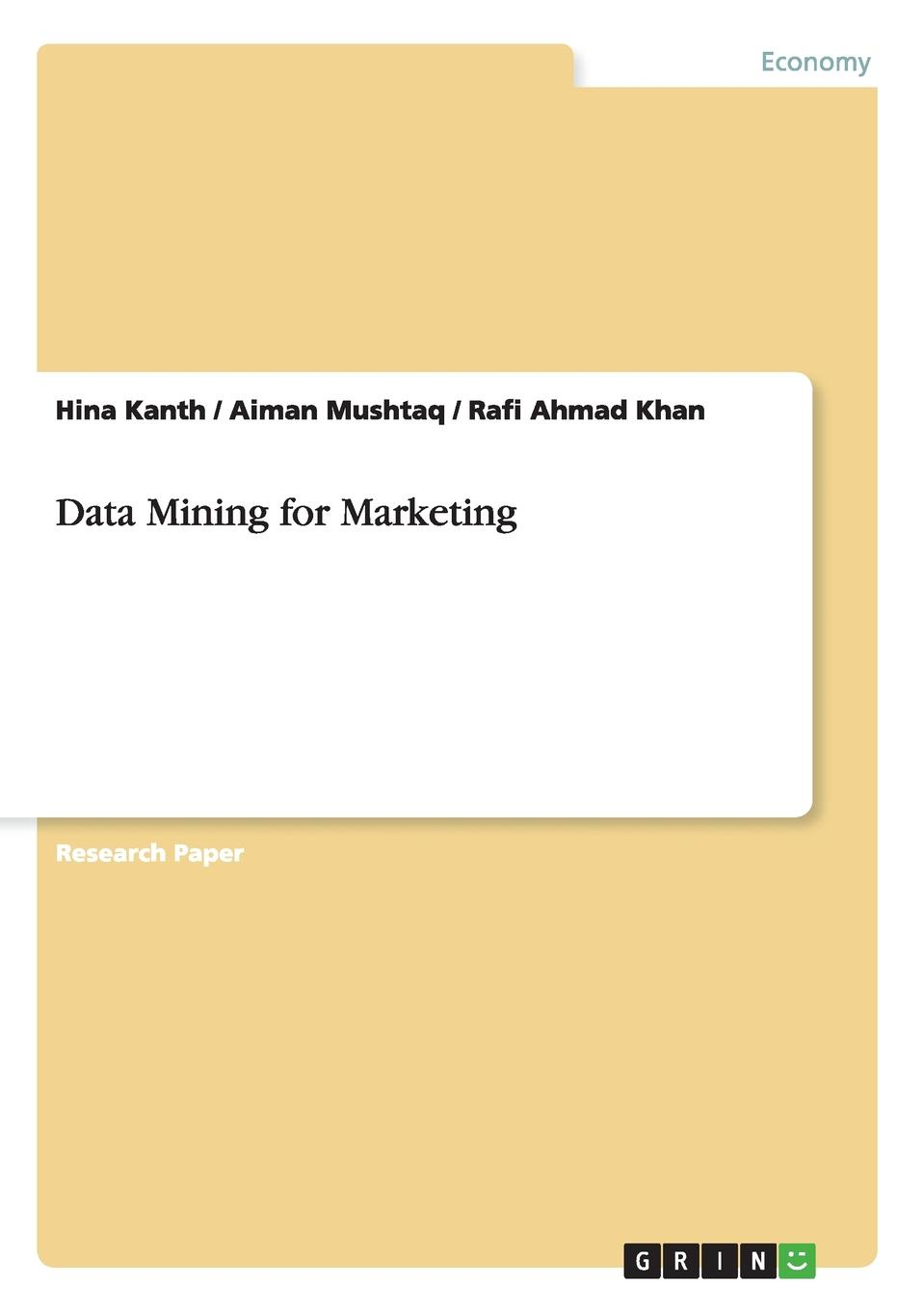 Hina Kanth, Aiman Mushtaq, Rafi Ahmad Khan Data Mining for Marketing цена 2017