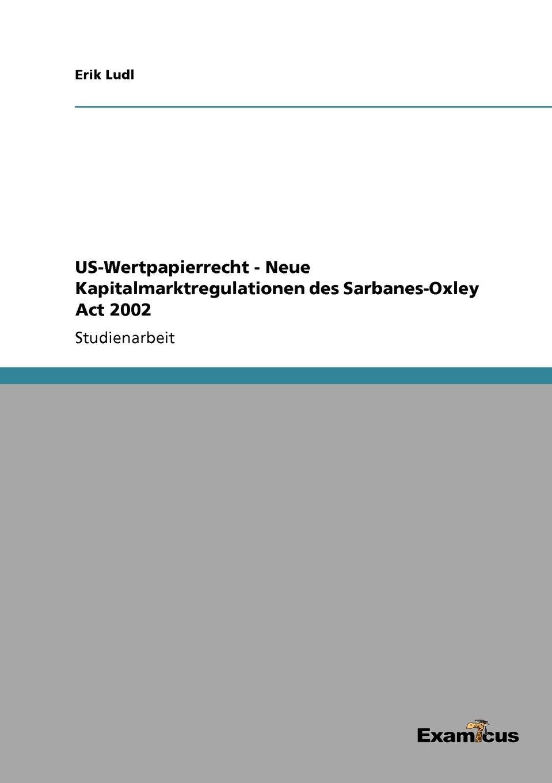 Erik Ludl US-Wertpapierrecht - Neue Kapitalmarktregulationen des Sarbanes-Oxley Act 2002 peggy jackson m nonprofit strategic planning leveraging sarbanes oxley best practices