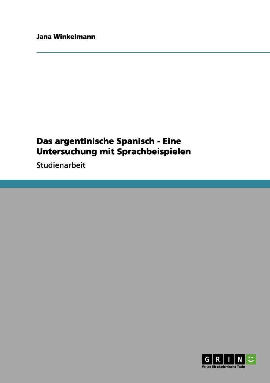 лучшая цена Jana Winkelmann Das argentinische Spanisch. Eine Untersuchung mit Sprachbeispielen