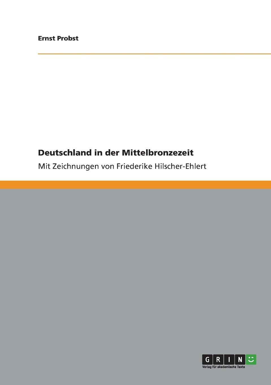 Ernst Probst Deutschland in der Mittelbronzezeit ernst probst deutschland in der fruhbronzezeit