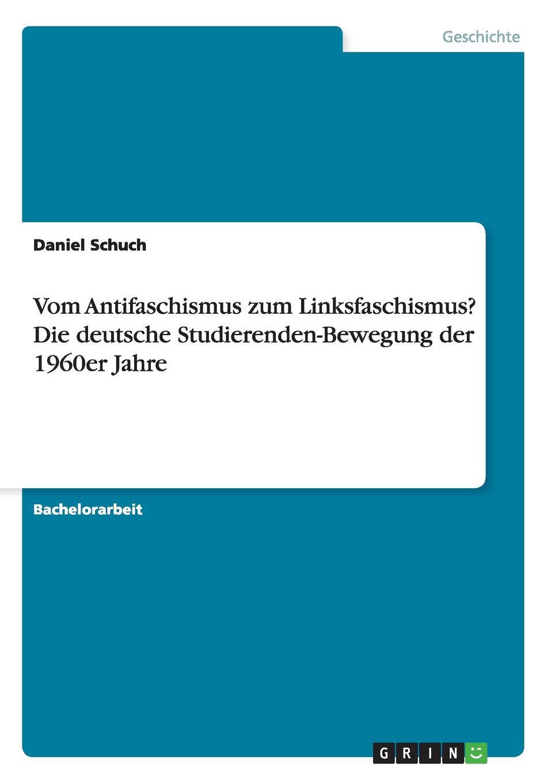 Daniel Schuch Vom Antifaschismus zum Linksfaschismus. Die deutsche Studierenden-Bewegung der 1960er Jahre louisa van der does zeichen der zeit zur symbolik der volkischen bewegung