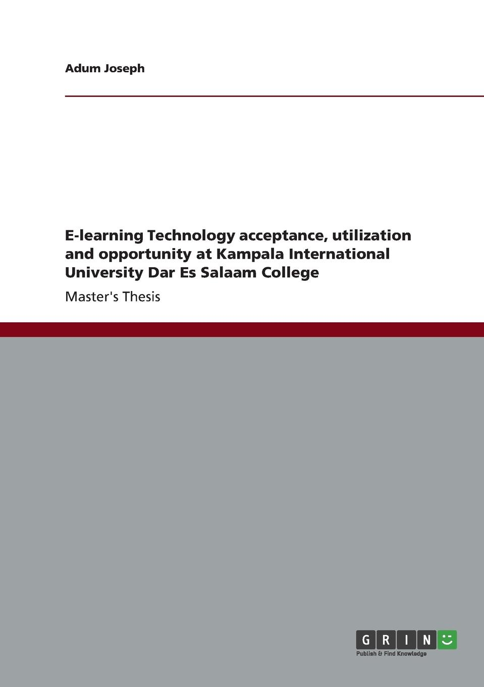 Adum Joseph E-learning Technology acceptance, utilization and opportunity at Kampala International University Dar Es Salaam College james kalmbach the computer and the page the theory history and pedagogy of publishing technology and the classroom