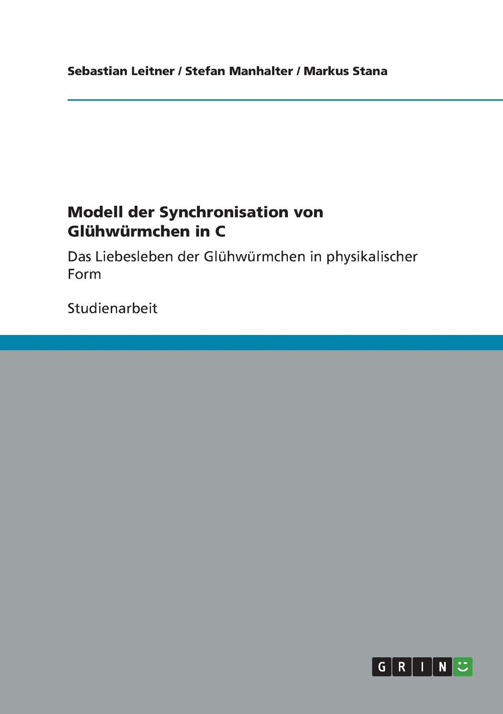 Sebastian Leitner, Stefan Manhalter, Markus Stana Modell der Synchronisation von Gluhwurmchen in C gebor n ist ein kindelein