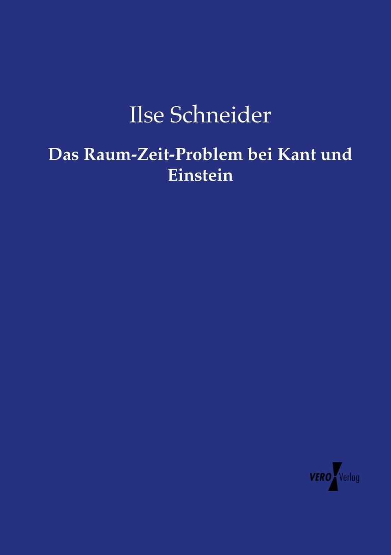 Ilse Schneider Das Raum-Zeit-Problem bei Kant und Einstein ilse schneider das raum zeit problem bei kant und einstein