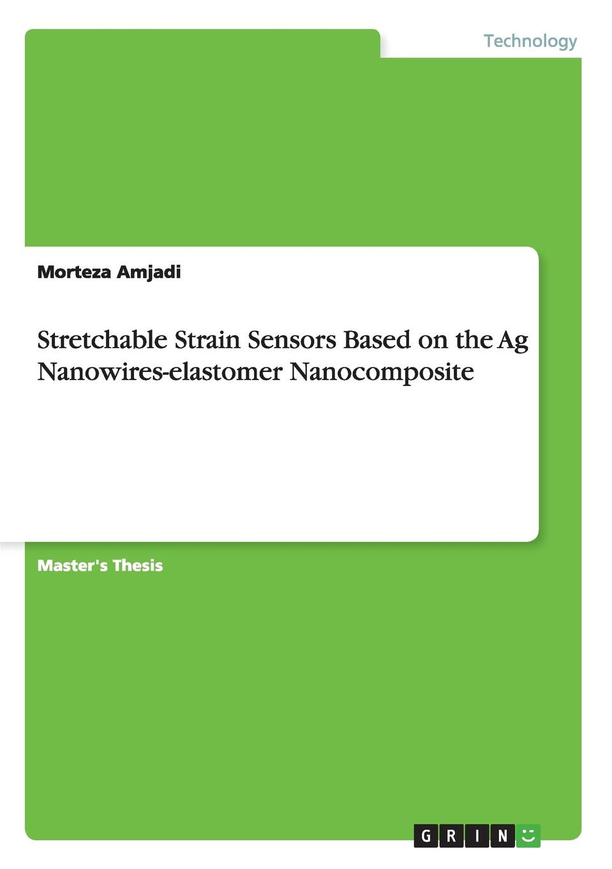 Morteza Amjadi Stretchable Strain Sensors Based on the Ag Nanowires-elastomer Nanocomposite the strain volume 4 the fall