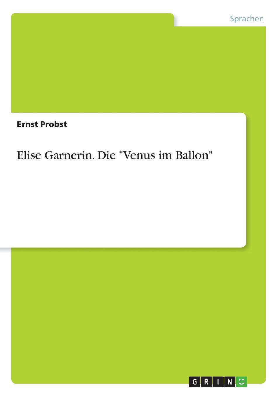Ernst Probst Elise Garnerin. Die Venus im Ballon ernst probst hrsg weisheiten der indianer