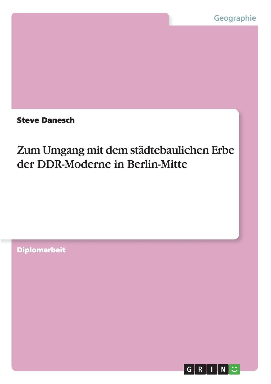 Steve Danesch Zum Umgang mit dem stadtebaulichen Erbe der DDR-Moderne in Berlin-Mitte thomas schauf die unregierbarkeitstheorie der 1970er jahre in einer reflexion auf das ausgehende 20 jahrhundert