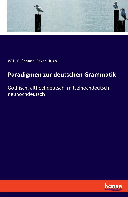 W.H.C. Schade Oskar Hugo Paradigmen zur deutschen Grammatik oskar schade crescentia ein niderrheinisches gedicht aus dem zwolften jarhunderti e