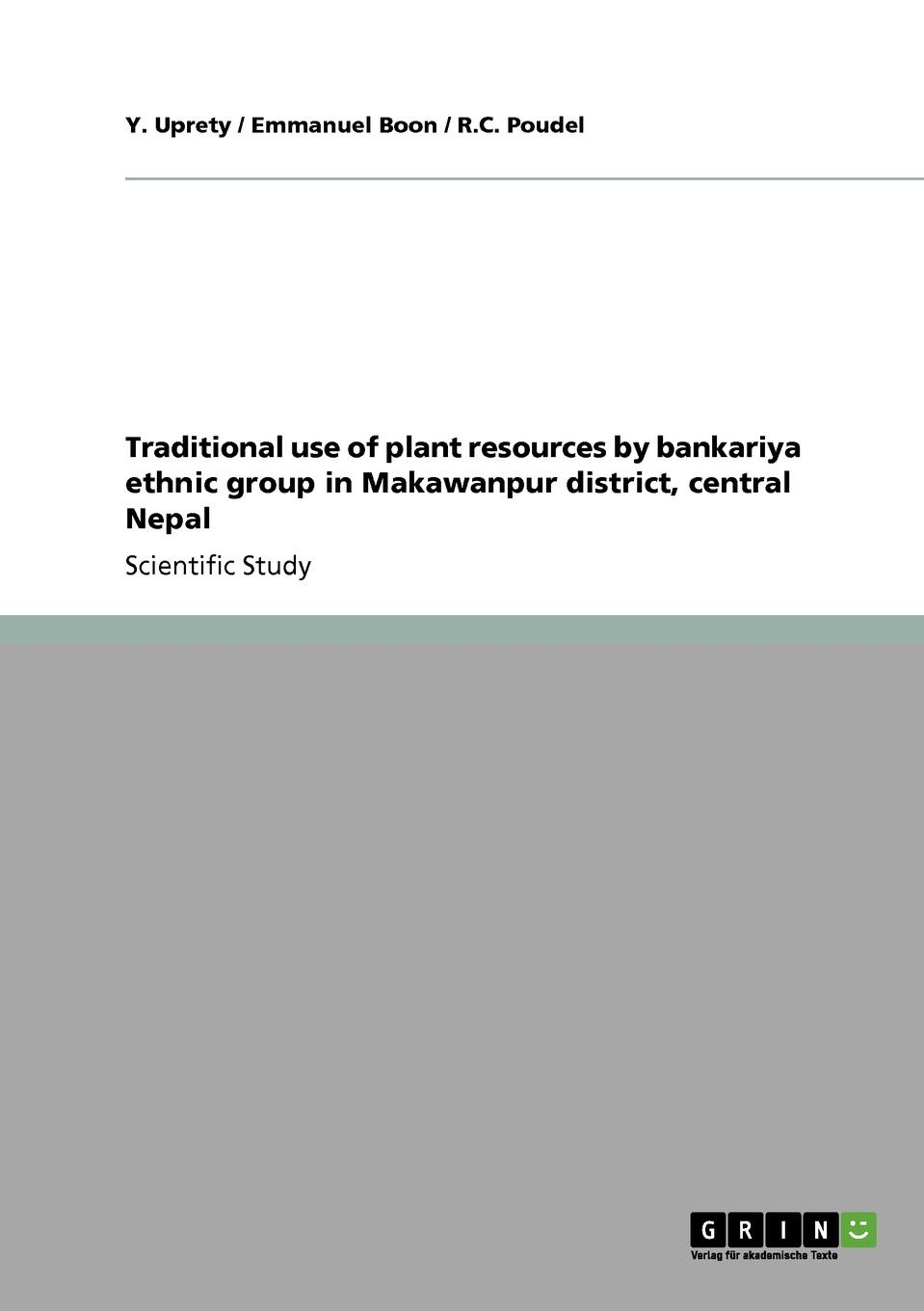 Emmanuel Boon, Y. Uprety, R.C. Poudel Traditional use of plant resources by bankariya ethnic group in Makawanpur district, central Nepal недорго, оригинальная цена