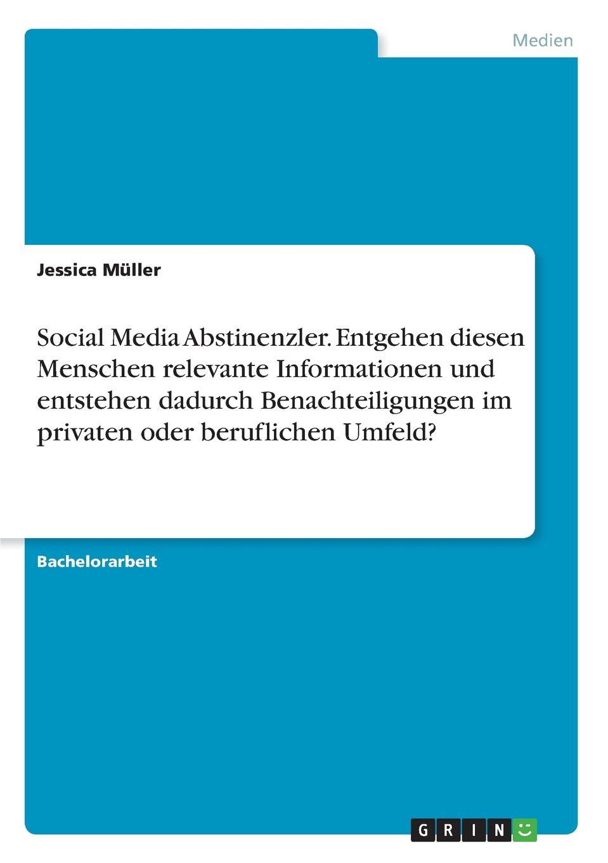 Jessica Müller Social Media Abstinenzler. Entgehen diesen Menschen relevante Informationen und entstehen dadurch Benachteiligungen im privaten oder beruflichen Umfeld. цены
