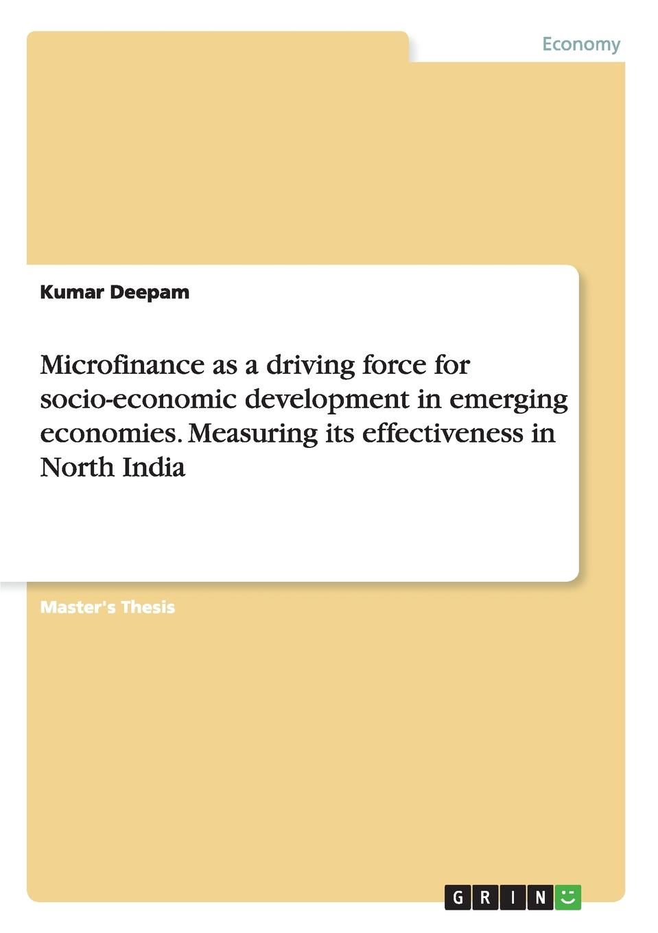 Kumar Deepam Microfinance as a driving force for socio-economic development in emerging economies. Measuring its effectiveness in North India socio economic development the community based ngos perspective