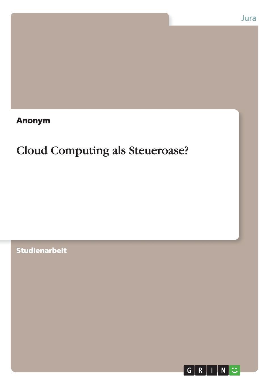 Неустановленный автор Cloud Computing als Steueroase. c graupner tue deinen mund auf fur die stummen gwv 1153 33