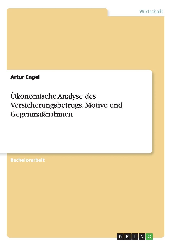 Okonomische Analyse des Versicherungsbetrugs. Motive und Gegenmassnahmen