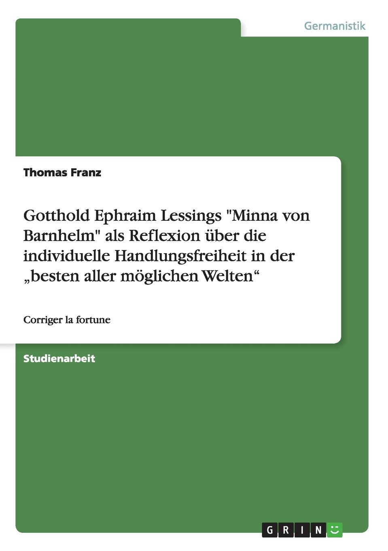 Thomas Franz Gotthold Ephraim Lessings Minna von Barnhelm als Reflexion uber die individuelle Handlungsfreiheit in der .besten aller moglichen Welten thomas schauf die unregierbarkeitstheorie der 1970er jahre in einer reflexion auf das ausgehende 20 jahrhundert