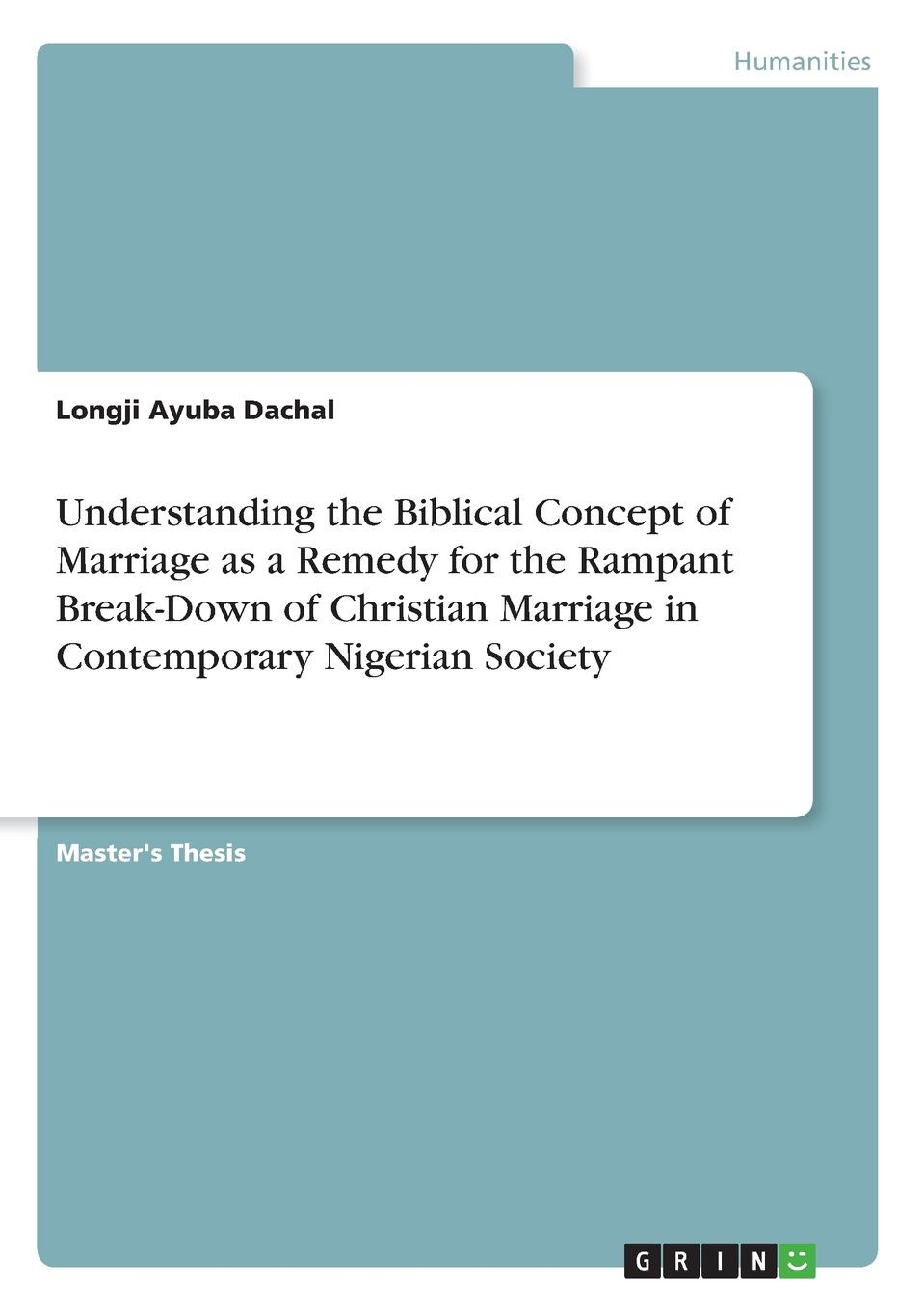 Longji Ayuba Dachal Understanding the Biblical Concept of Marriage as a Remedy for the Rampant Break-Down of Christian Marriage in Contemporary Nigerian Society arranged marriage