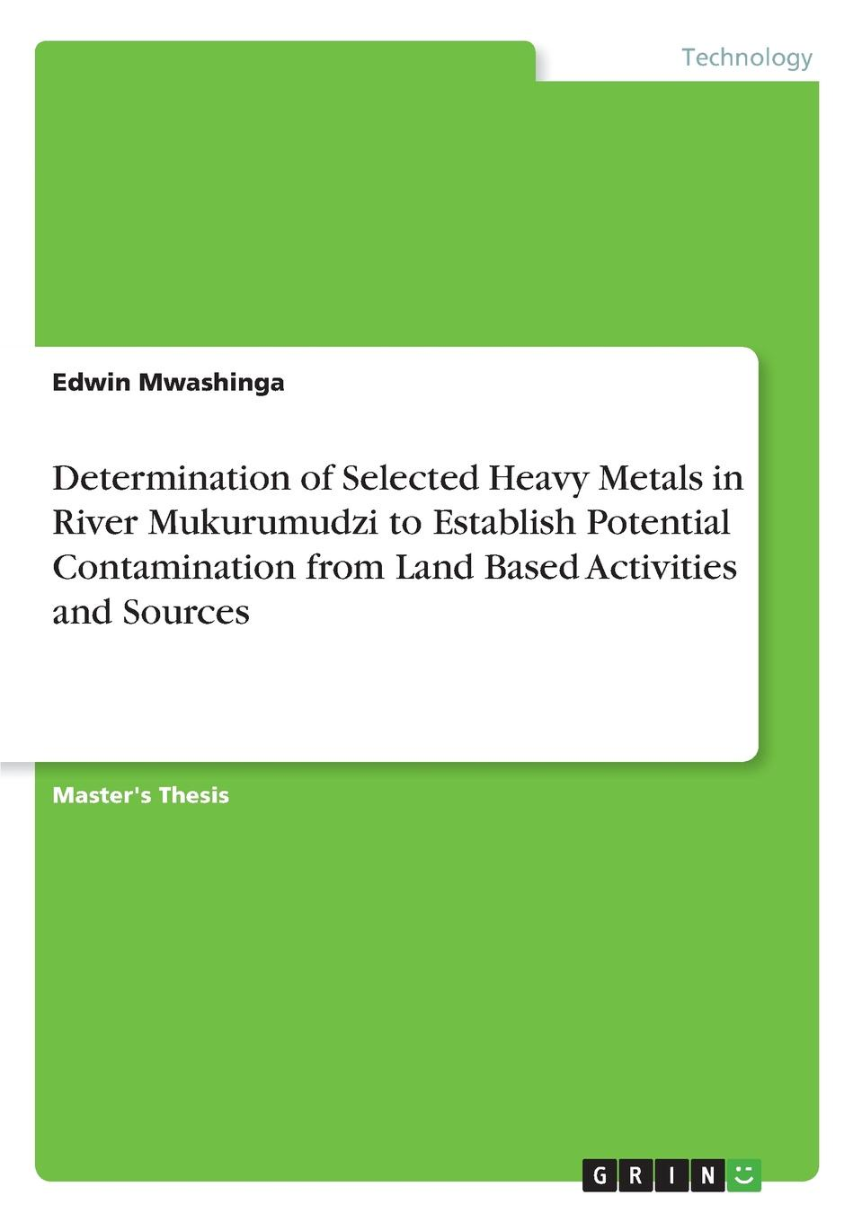 Edwin Mwashinga Determination of Selected Heavy Metals in River Mukurumudzi to Establish Potential Contamination from Land Based Activities and Sources bioavailability and solubility equilibria of heavy metals in soils