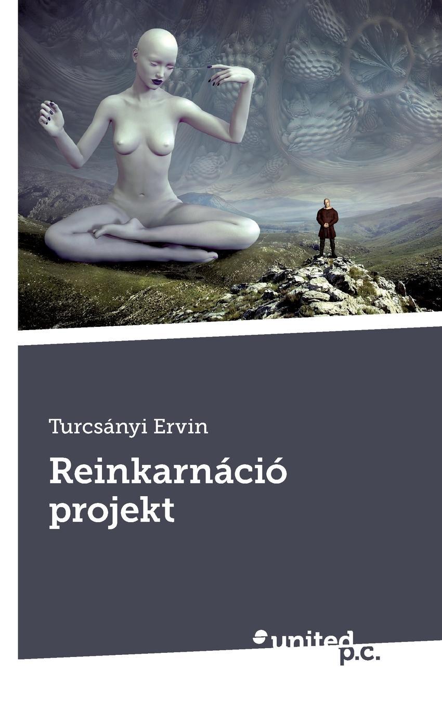 цена Turcsányi Ervin Reinkarnacio projekt онлайн в 2017 году