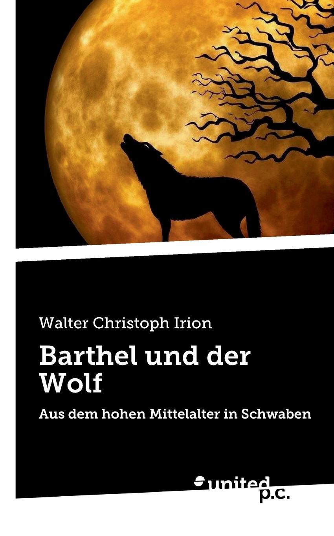 Walter Christoph Irion Barthel und der Wolf хуго вольф 3 gedichte von michelangelo fur eine ba stimme und klavier von hugo wolf