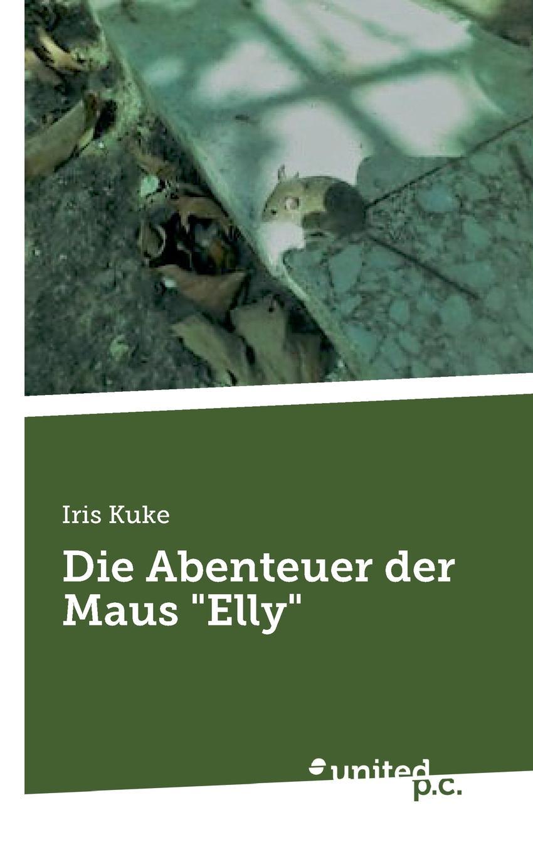 Iris Kuke Die Abenteuer der Maus
