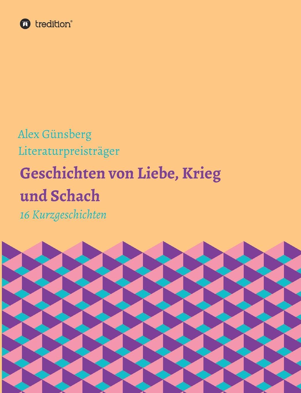Alex Günsberg Geschichten uber Liebe, Krieg und Schach цена 2017